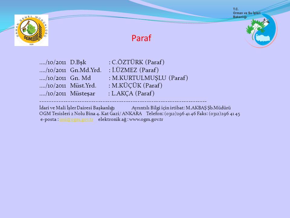 Paraf …./10/2011 D.Bşk : C.ÖZTÜRK (Paraf) …./10/2011 Gn.Md.Yrd. : İ.ÜZMEZ (Paraf) …./10/2011 Gn. Md : M.KURTULMUŞLU (Paraf) …./10/2011 Müst.Yrd. : M.K