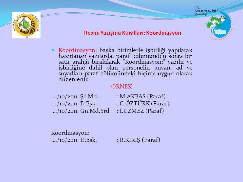 Resmi Yazışma Kuralları: Koordinasyon Koordinasyon; başka birimlerle işbirliği yapılarak hazırlanan yazılarda, paraf bölümünden sonra bir satır aralığ