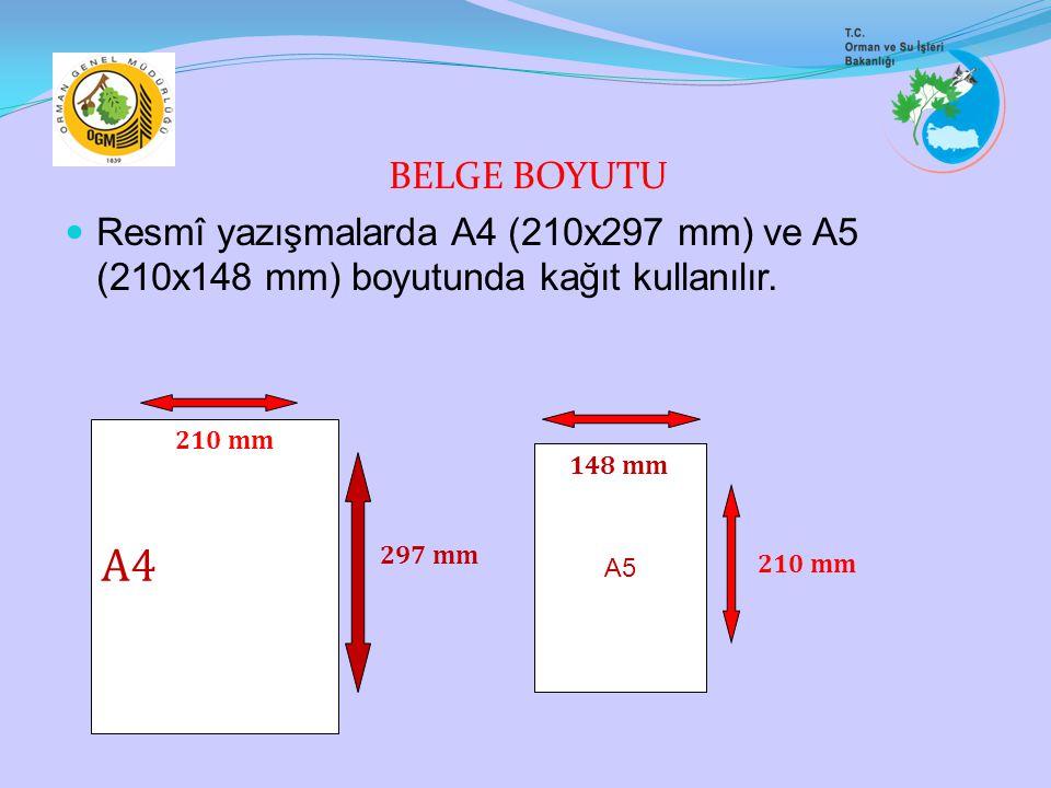 BELGE BOYUTU Resmî yazışmalarda A4 (210x297 mm) ve A5 (210x148 mm) boyutunda kağıt kullanılır. A4 A5 210 mm 297 mm 148 mm 210 mm