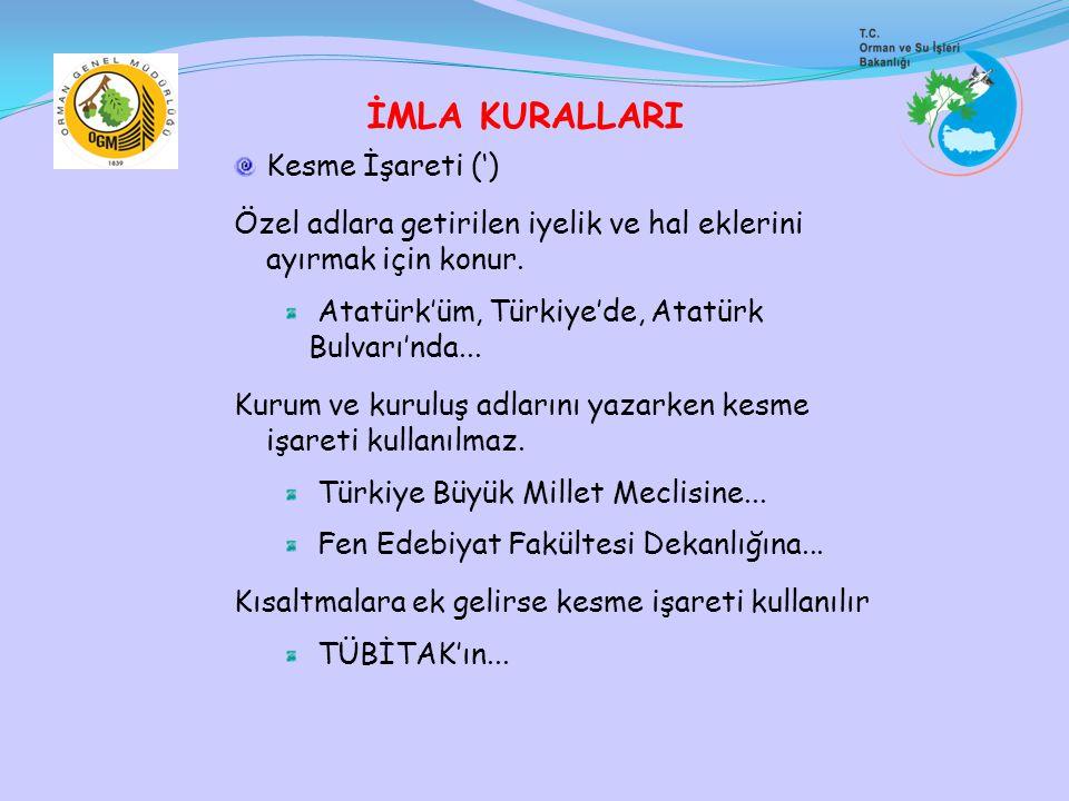 Kesme İşareti (') Özel adlara getirilen iyelik ve hal eklerini ayırmak için konur. Atatürk'üm, Türkiye'de, Atatürk Bulvarı'nda... Kurum ve kuruluş adl