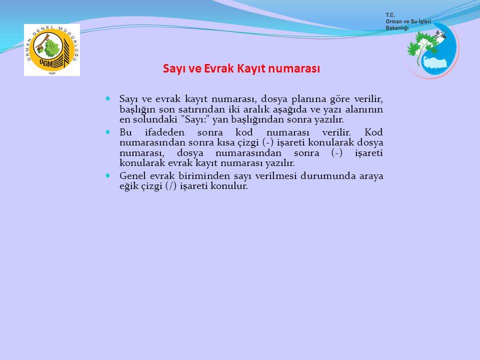 Sayı ve Evrak Kayıt numarası Sayı ve evrak kayıt numarası, dosya planına göre verilir, başlığın son satırından iki aralık aşağıda ve yazı alanının en