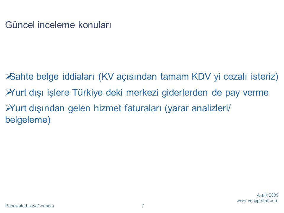 PricewaterhouseCoopers Aralık 2009 www.vergiportali.com 38  Öte yandan, yurt dışındaki şubelerden elde edilen kazançların genel sonuç hesaplarına intikal ettirilmesinde, faaliyette bulunulan yabancı ülkenin mevzuatına göre hesap döneminin kapandığı tarih itibariyle ilgili ülke mevzuatına göre tespit edilen faaliyet sonucu, Türkiye'de de aynı tarih itibariyle genel sonuç hesaplarına kaydedilecektir.