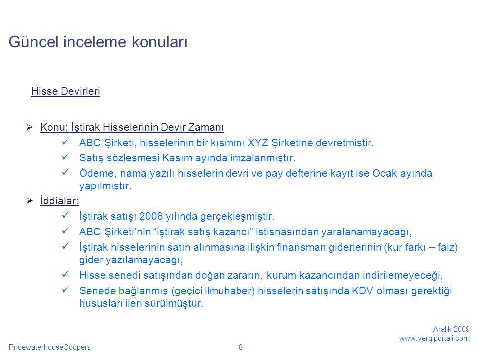 PricewaterhouseCoopers Aralık 2009 www.vergiportali.com 39  Türkiye'de genel sonuç hesaplarına intikal ettirilen kazanç, hesaplara intikal ettirilmesi gereken tarihte T.C.