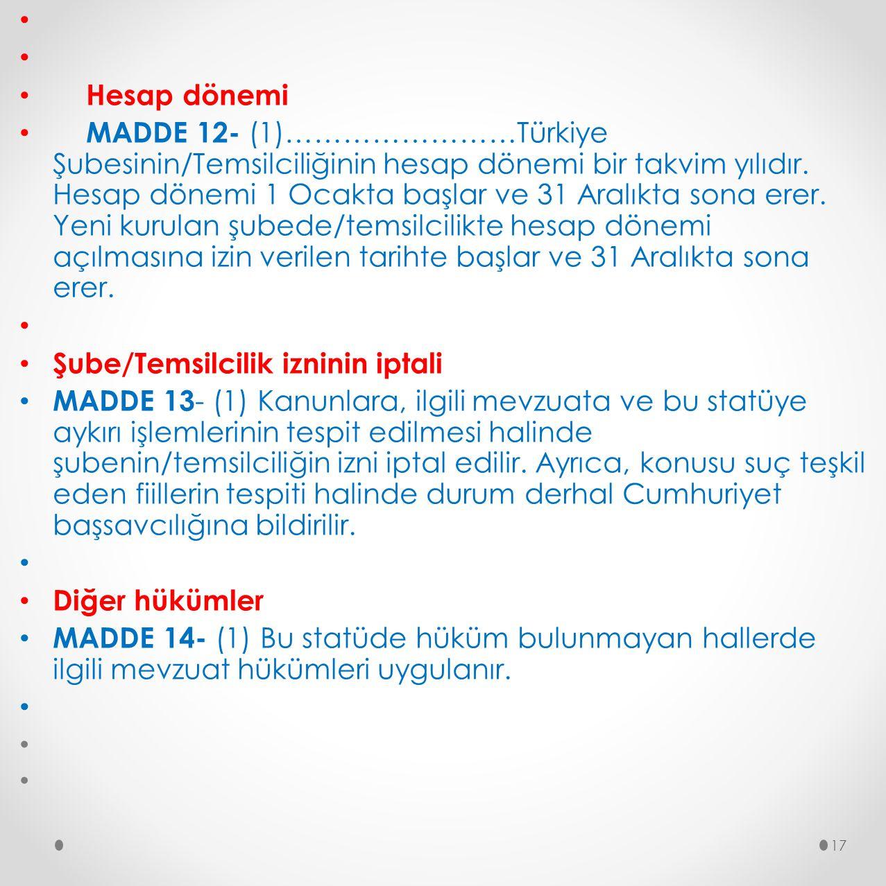 Hesap dönemi MADDE 12- (1)……………………Türkiye Şubesinin/Temsilciliğinin hesap dönemi bir takvim yılıdır. Hesap dönemi 1 Ocakta başlar ve 31 Aralıkta sona