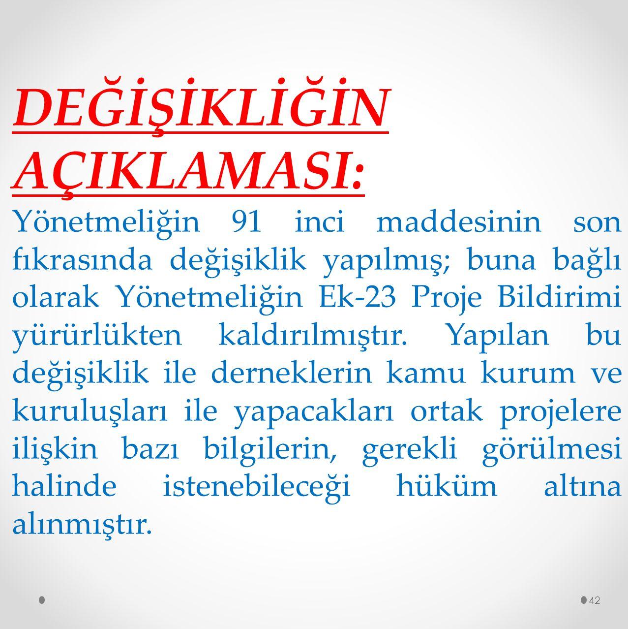 42 DEĞİŞİKLİĞİN AÇIKLAMASI: Yönetmeliğin 91 inci maddesinin son fıkrasında değişiklik yapılmış; buna bağlı olarak Yönetmeliğin Ek-23 Proje Bildirimi y