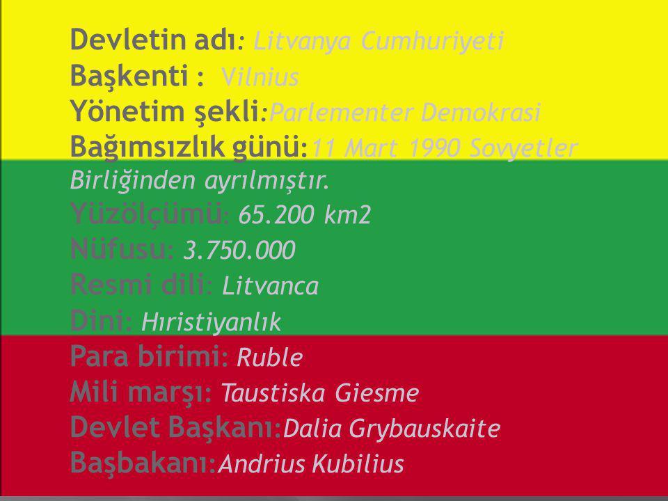 Devletin adı : Litvanya Cumhuriyeti Başkenti : Vilnius Yönetim şekli :Parlementer Demokrasi Bağımsızlık günü :11 Mart 1990 Sovyetler Birliğinden ayrılmıştır.