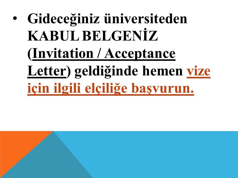 Gideceğiniz üniversiteden KABUL BELGENİZ (Invitation / Acceptance Letter) geldiğinde hemen vize için ilgili elçiliğe başvurun.