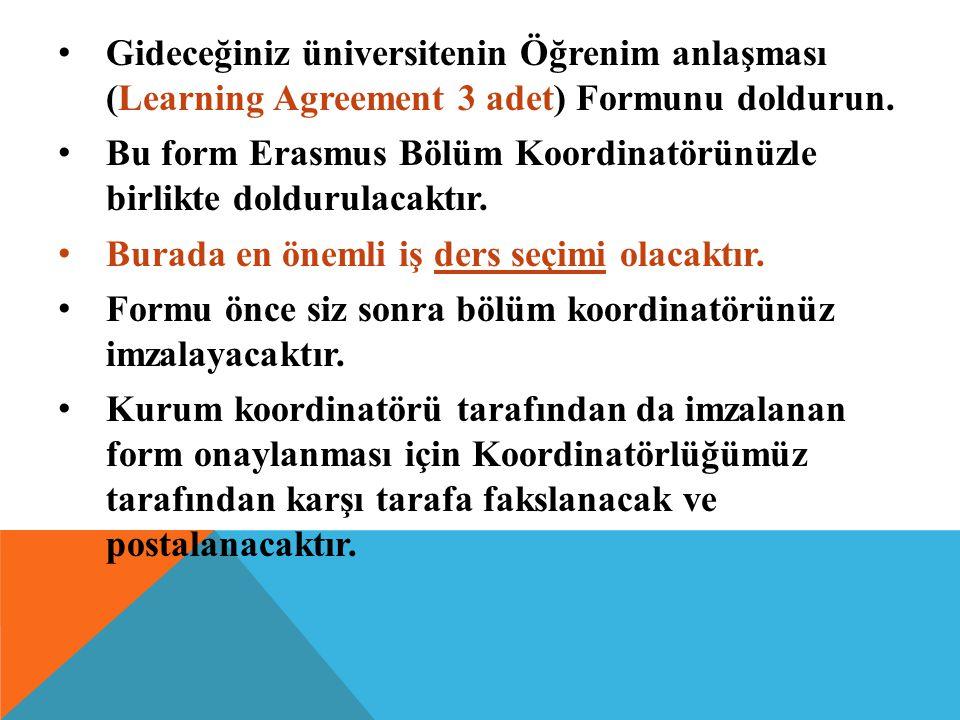 Gideceğiniz üniversitenin Öğrenim anlaşması (Learning Agreement 3 adet) Formunu doldurun. Bu form Erasmus Bölüm Koordinatörünüzle birlikte doldurulaca
