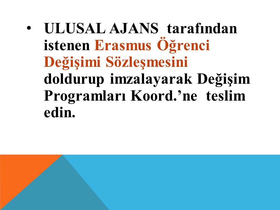 ULUSAL AJANS tarafından istenen Erasmus Öğrenci Değişimi Sözleşmesini doldurup imzalayarak Değişim Programları Koord.'ne teslim edin.