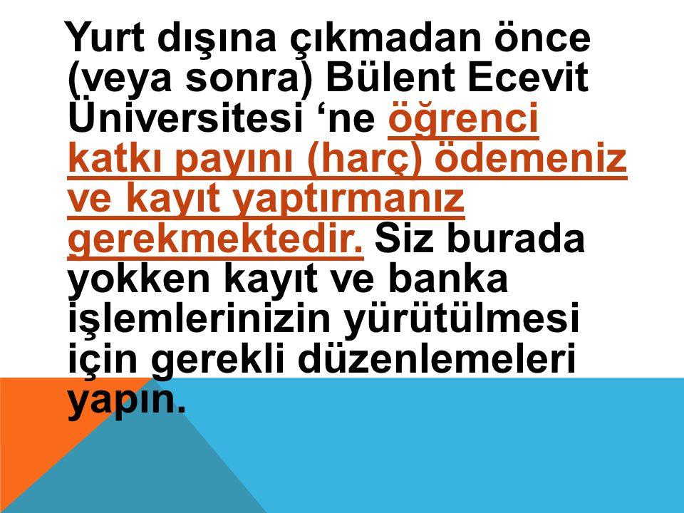 Yurt dışına çıkmadan önce (veya sonra) Bülent Ecevit Üniversitesi 'ne öğrenci katkı payını (harç) ödemeniz ve kayıt yaptırmanız gerekmektedir.