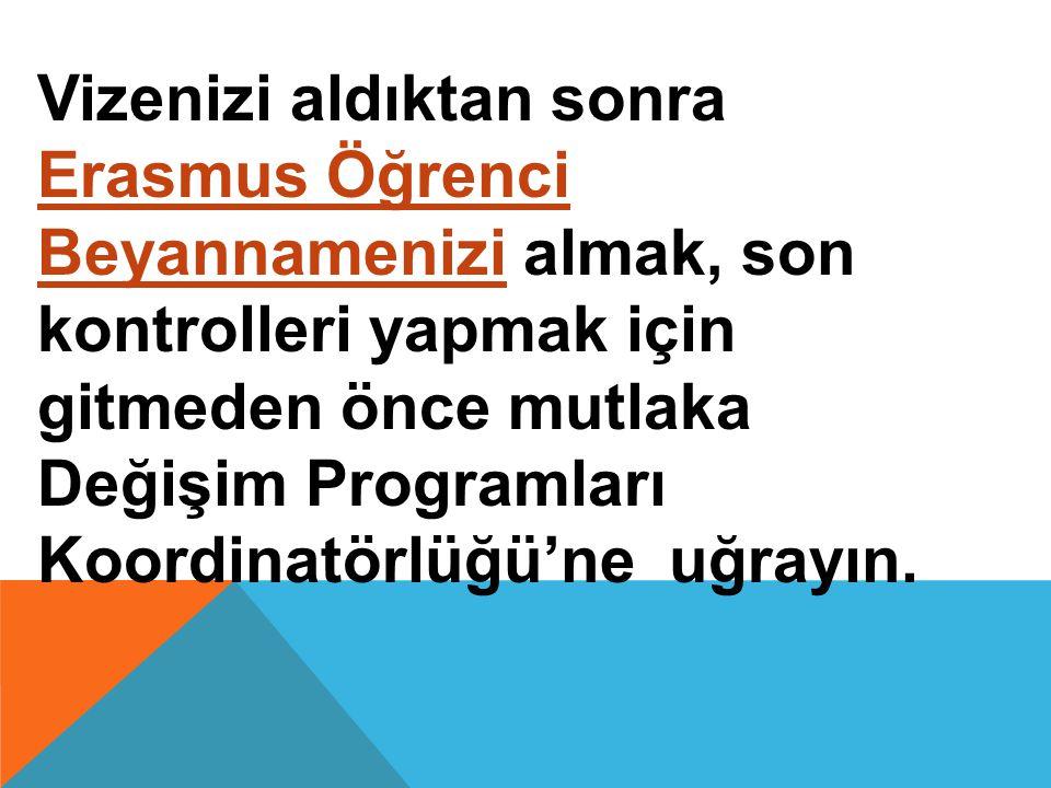 Vizenizi aldıktan sonra Erasmus Öğrenci Beyannamenizi almak, son kontrolleri yapmak için gitmeden önce mutlaka Değişim Programları Koordinatörlüğü'ne