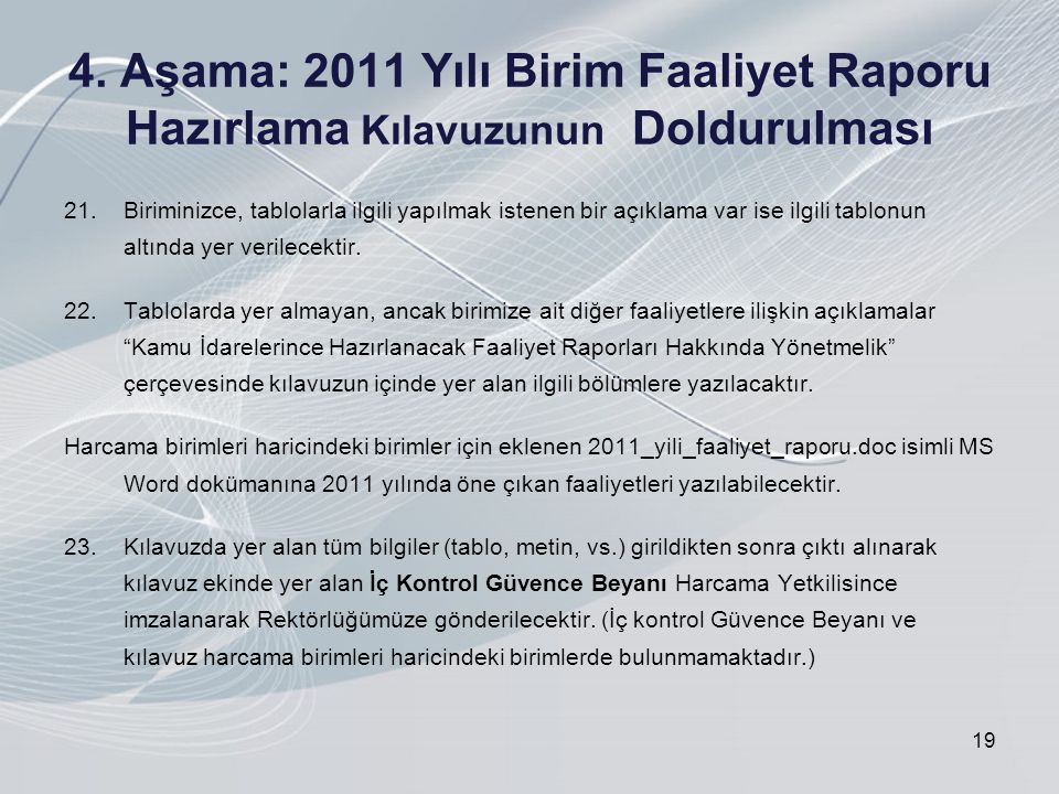 4. Aşama: 2011 Yılı Birim Faaliyet Raporu Hazırlama Kılavuzunun Doldurulması 21.Biriminizce, tablolarla ilgili yapılmak istenen bir açıklama var ise i