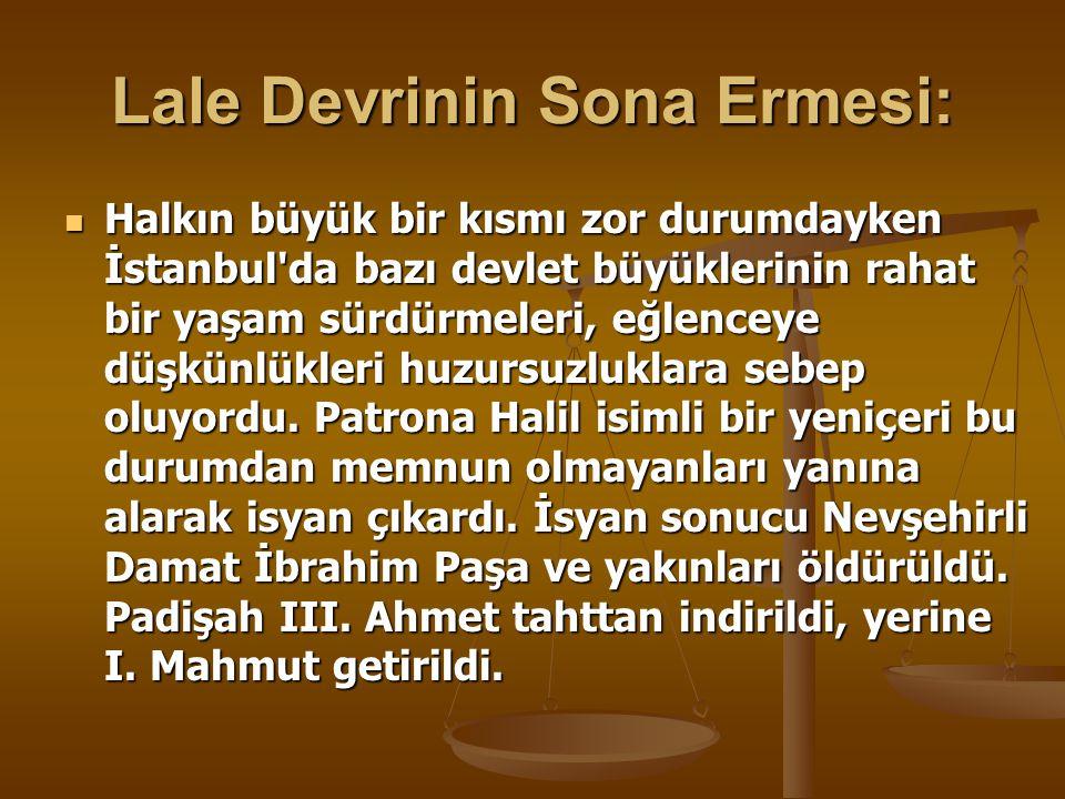 Lale Devrinin Sona Ermesi: Halkın büyük bir kısmı zor durumdayken İstanbul da bazı devlet büyüklerinin rahat bir yaşam sürdürmeleri, eğlenceye düşkünlükleri huzursuzluklara sebep oluyordu.