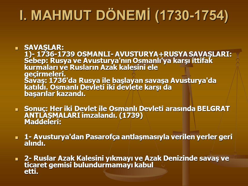 I. MAHMUT DÖNEMİ (1730-1754) SAVAŞLAR: 1)- 1736-1739 OSMANLI- AVUSTURYA+RUSYA SAVAŞLARI: Sebep: Rusya ve Avusturya'nın Osmanlı'ya karşı ittifak kurmal