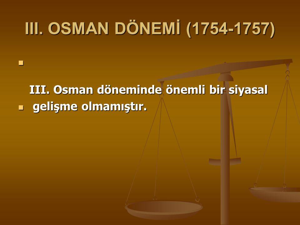 III.OSMAN DÖNEMİ (1754-1757) III. Osman döneminde önemli bir siyasal III.