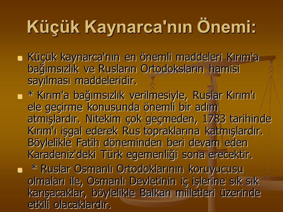 Küçük Kaynarca nın Önemi: Küçük kaynarca nın en önemli maddeleri Kırım a bağımsızlık ve Rusların Ortodoksların hamisi sayılması maddeleridir.