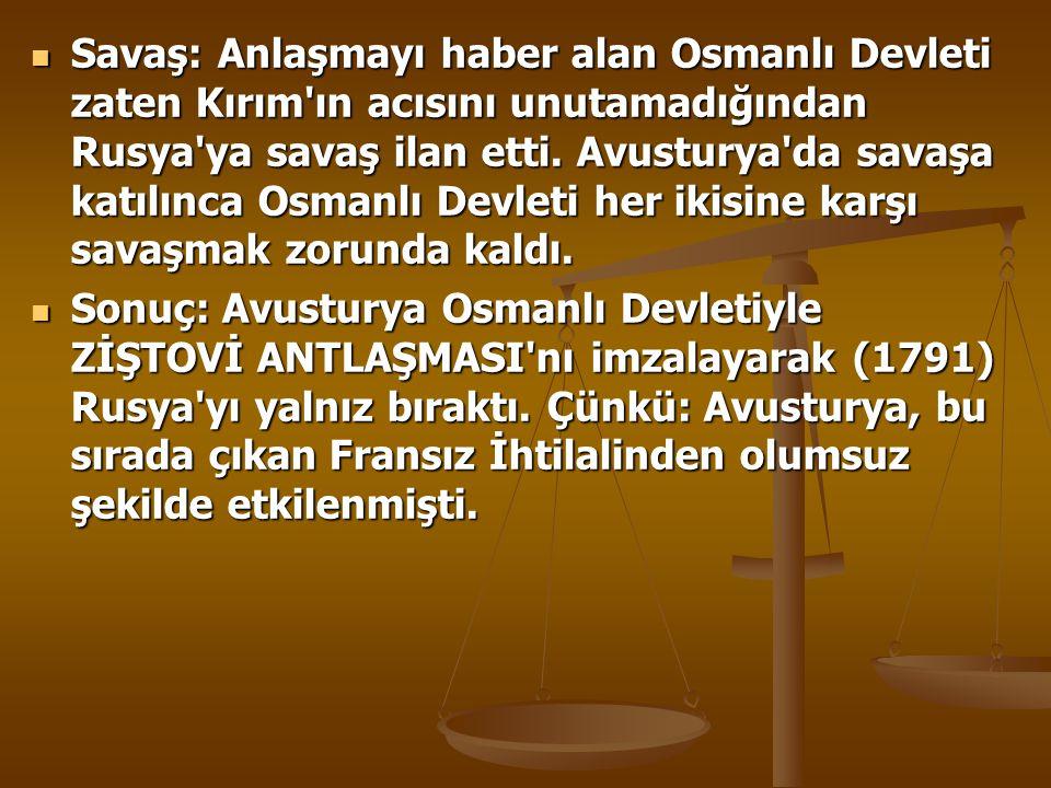 Savaş: Anlaşmayı haber alan Osmanlı Devleti zaten Kırım ın acısını unutamadığından Rusya ya savaş ilan etti.