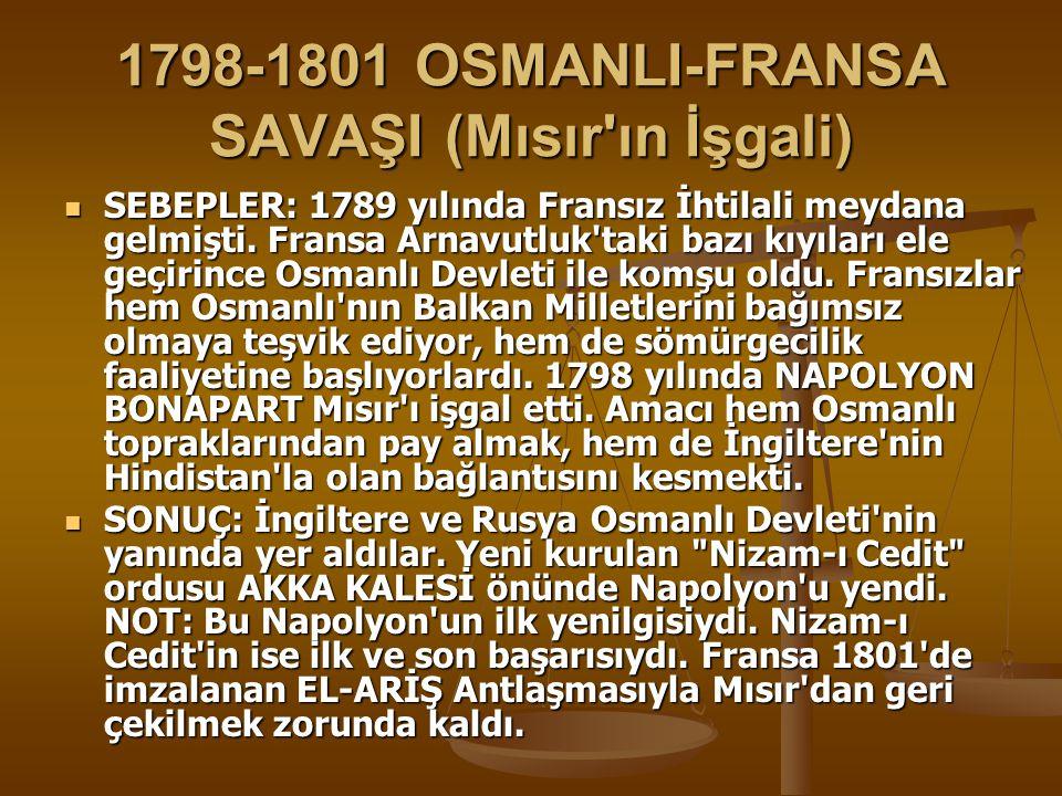 1798-1801 OSMANLI-FRANSA SAVAŞI (Mısır ın İşgali) SEBEPLER: 1789 yılında Fransız İhtilali meydana gelmişti.