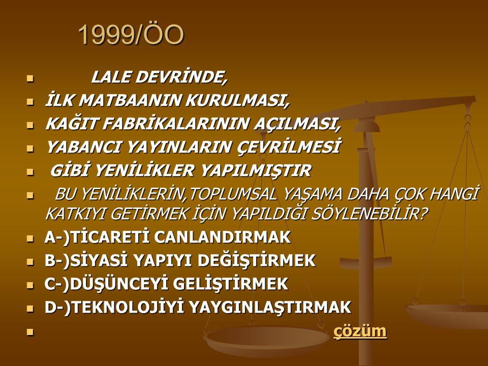 1999/ÖO LALE DEVRİNDE, LALE DEVRİNDE, İLK MATBAANIN KURULMASI, İLK MATBAANIN KURULMASI, KAĞIT FABRİKALARININ AÇILMASI, KAĞIT FABRİKALARININ AÇILMASI, YABANCI YAYINLARIN ÇEVRİLMESİ YABANCI YAYINLARIN ÇEVRİLMESİ GİBİ YENİLİKLER YAPILMIŞTIR GİBİ YENİLİKLER YAPILMIŞTIR BU YENİLİKLERİN,TOPLUMSAL YAŞAMA DAHA ÇOK HANGİ KATKIYI GETİRMEK İÇİN YAPILDIĞI SÖYLENEBİLİR.