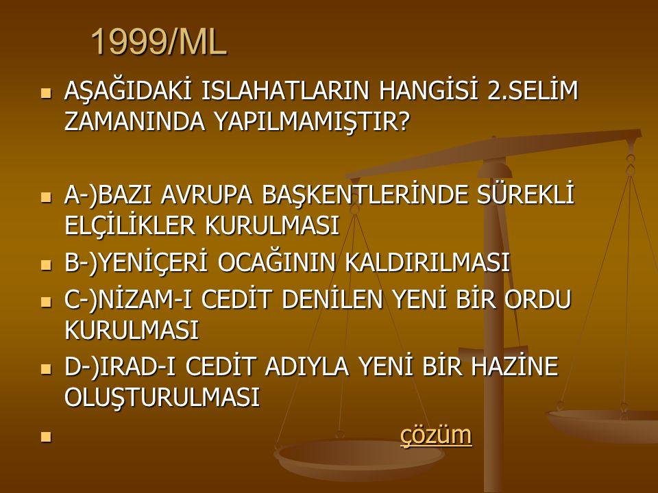 1999/ML AŞAĞIDAKİ ISLAHATLARIN HANGİSİ 2.SELİM ZAMANINDA YAPILMAMIŞTIR.