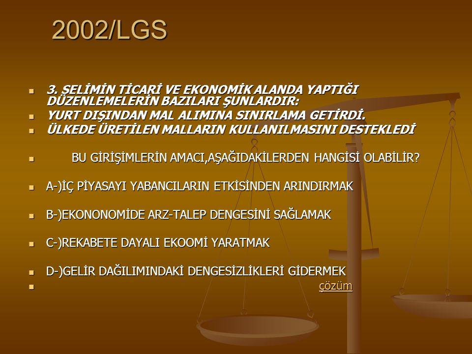 2002/LGS 3.SELİMİN TİCARİ VE EKONOMİK ALANDA YAPTIĞI DÜZENLEMELERİN BAZILARI ŞUNLARDIR: 3.