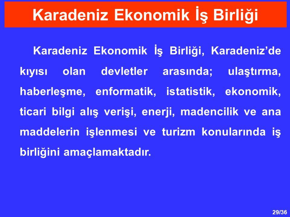 29/36 Karadeniz Ekonomik İş Birliği, Karadeniz'de kıyısı olan devletler arasında; ulaştırma, haberleşme, enformatik, istatistik, ekonomik, ticari bilg