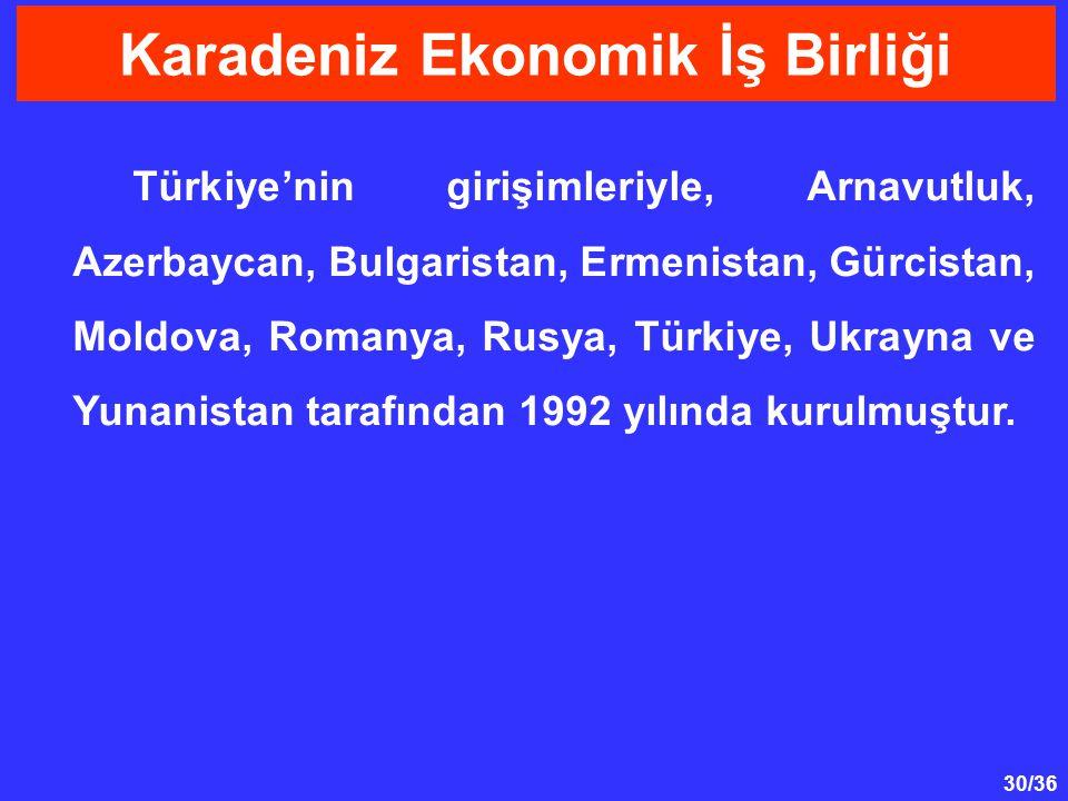 30/36 Türkiye'nin girişimleriyle, Arnavutluk, Azerbaycan, Bulgaristan, Ermenistan, Gürcistan, Moldova, Romanya, Rusya, Türkiye, Ukrayna ve Yunanistan tarafından 1992 yılında kurulmuştur.