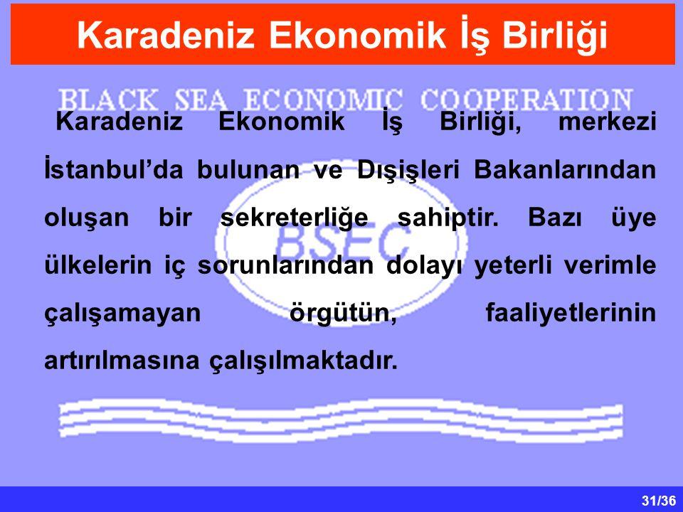 31/36 Karadeniz Ekonomik İş Birliği, merkezi İstanbul'da bulunan ve Dışişleri Bakanlarından oluşan bir sekreterliğe sahiptir.