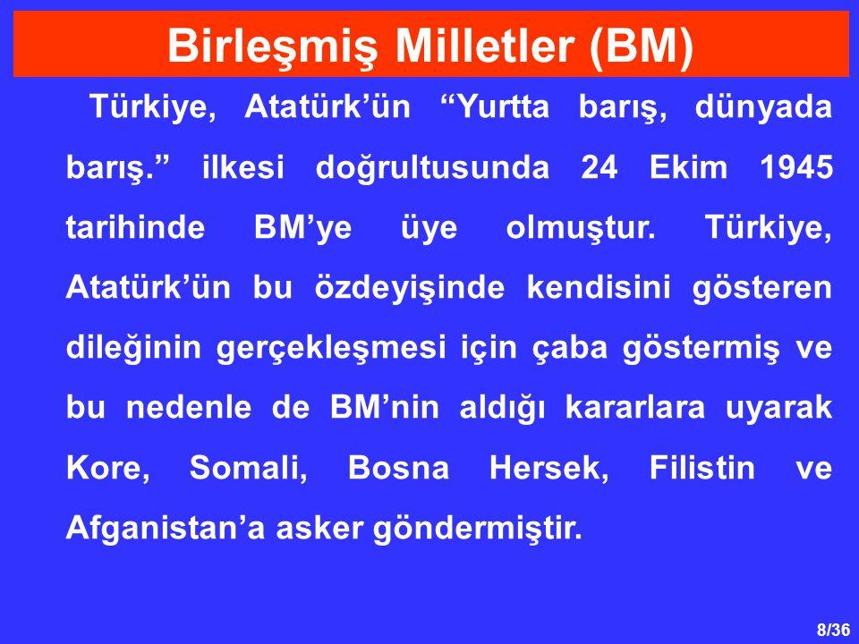 """8/36 Türkiye, Atatürk'ün """"Yurtta barış, dünyada barış."""" ilkesi doğrultusunda 24 Ekim 1945 tarihinde BM'ye üye olmuştur. Türkiye, Atatürk'ün bu özdeyiş"""