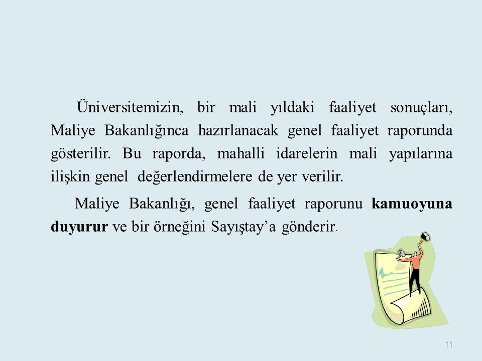 Üniversitemizin, bir mali yıldaki faaliyet sonuçları, Maliye Bakanlığınca hazırlanacak genel faaliyet raporunda gösterilir. Bu raporda, mahalli idarel