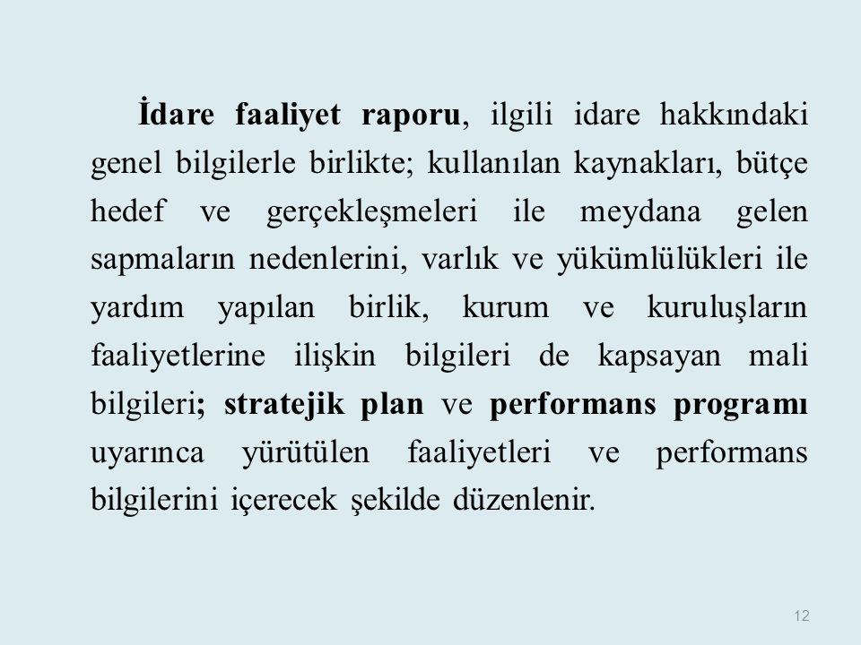 İdare faaliyet raporu, ilgili idare hakkındaki genel bilgilerle birlikte; kullanılan kaynakları, bütçe hedef ve gerçekleşmeleri ile meydana gelen sapm