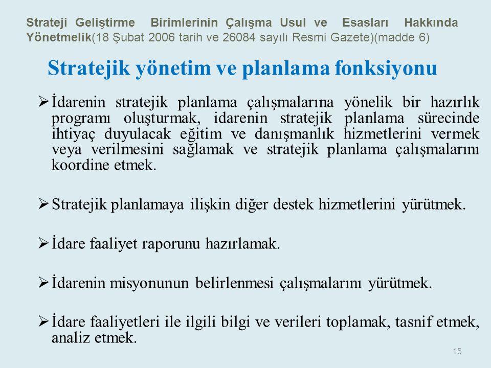 Stratejik yönetim ve planlama fonksiyonu  İdarenin stratejik planlama çalışmalarına yönelik bir hazırlık programı oluşturmak, idarenin stratejik plan