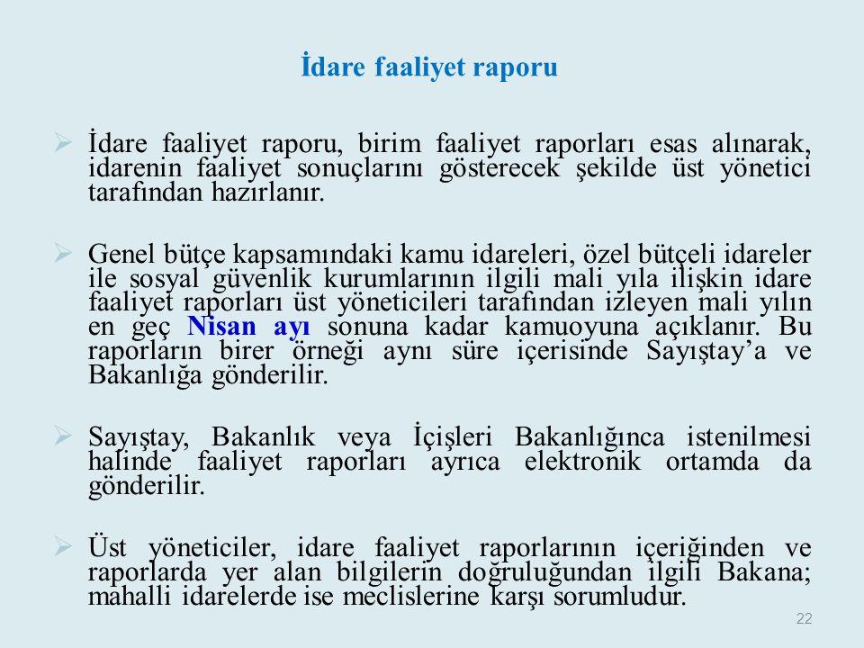 İdare faaliyet raporu  İdare faaliyet raporu, birim faaliyet raporları esas alınarak, idarenin faaliyet sonuçlarını gösterecek şekilde üst yönetici t
