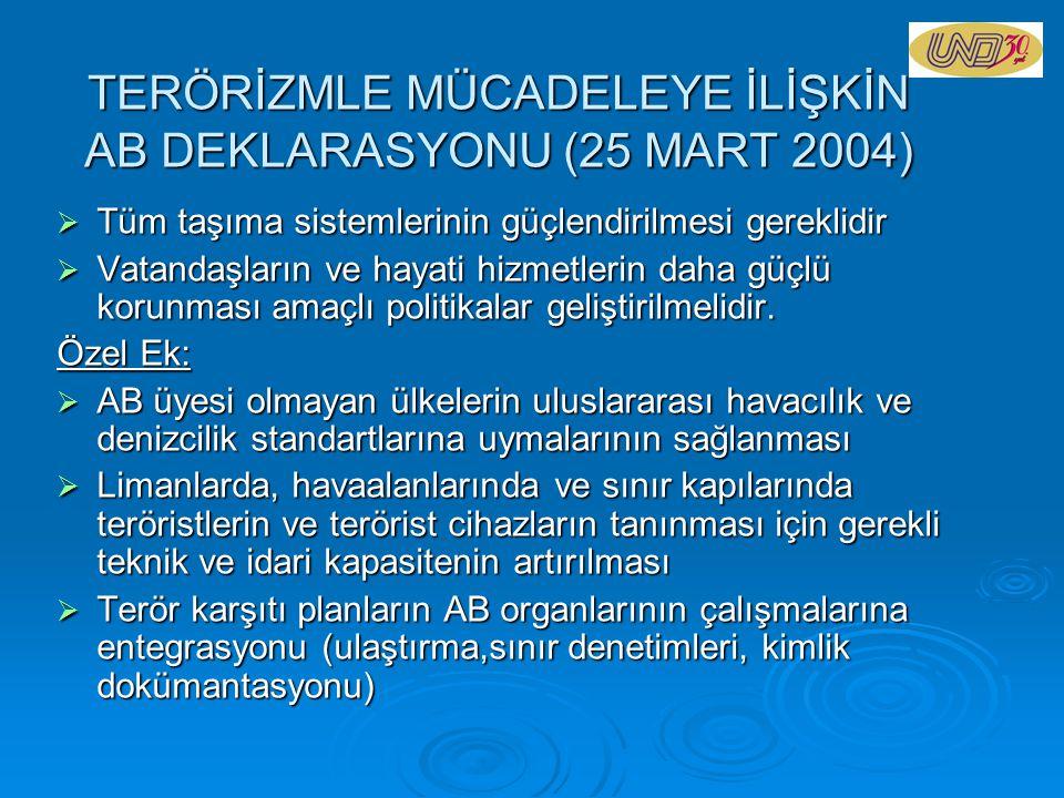 TERÖRİZMLE MÜCADELEYE İLİŞKİN AB DEKLARASYONU (25 MART 2004)  Tüm taşıma sistemlerinin güçlendirilmesi gereklidir  Vatandaşların ve hayati hizmetler