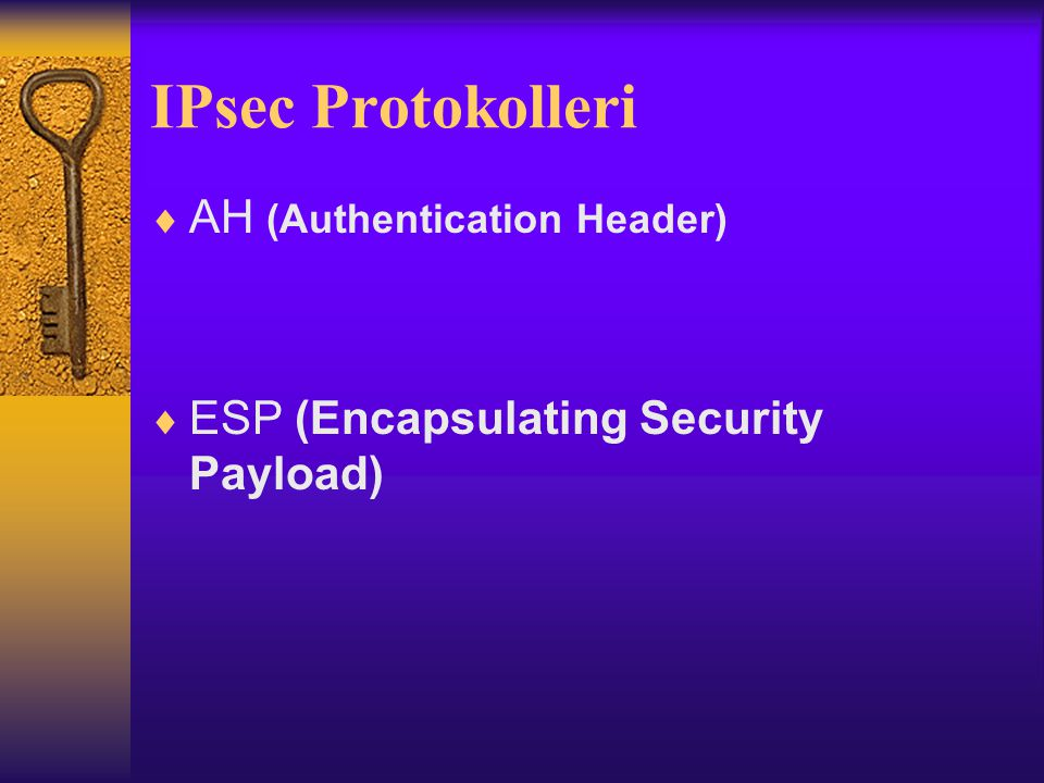 IPsec Protokolleri  AH (Authentication Header)  ESP (Encapsulating Security Payload)
