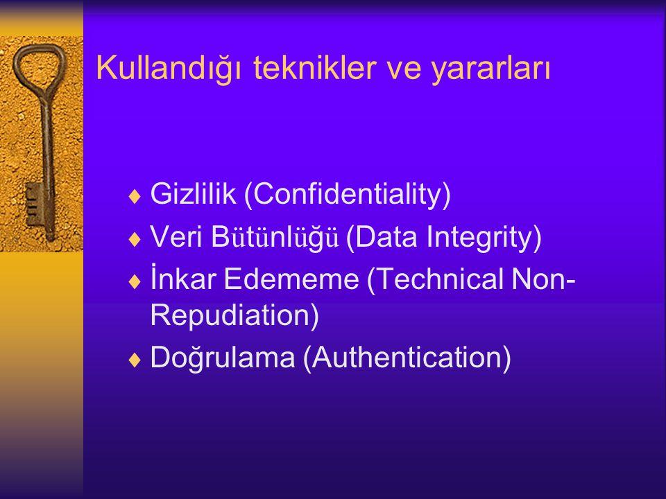 Kullandığı teknikler ve yararları  Gizlilik (Confidentiality)  Veri B ü t ü nl ü ğ ü (Data Integrity)  İnkar Edememe (Technical Non- Repudiation)  Doğrulama (Authentication)