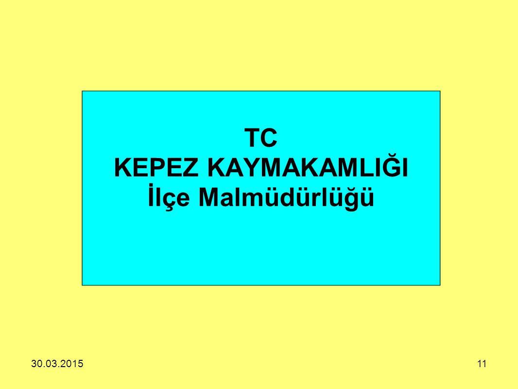 30.03.201511 TC KEPEZ KAYMAKAMLIĞI İlçe Malmüdürlüğü