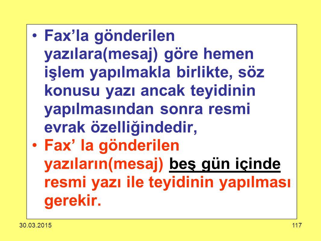 30.03.2015117 Fax'la gönderilen yazılara(mesaj) göre hemen işlem yapılmakla birlikte, söz konusu yazı ancak teyidinin yapılmasından sonra resmi evrak