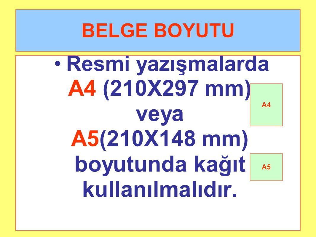 30.03.2015BEKİR YÜKSEL-Eğitim Müfettişi119 BELGE BOYUTU Resmi yazışmalarda A4 (210X297 mm) veya A5(210X148 mm) boyutunda kağıt kullanılmalıdır. A4 A5