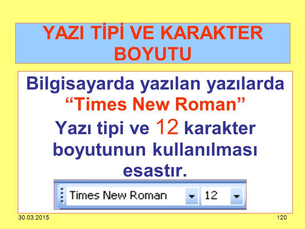 """30.03.2015120 YAZI TİPİ VE KARAKTER BOYUTU Bilgisayarda yazılan yazılarda """"Times New Roman"""" Yazı tipi ve 12 karakter boyutunun kullanılması esastır."""