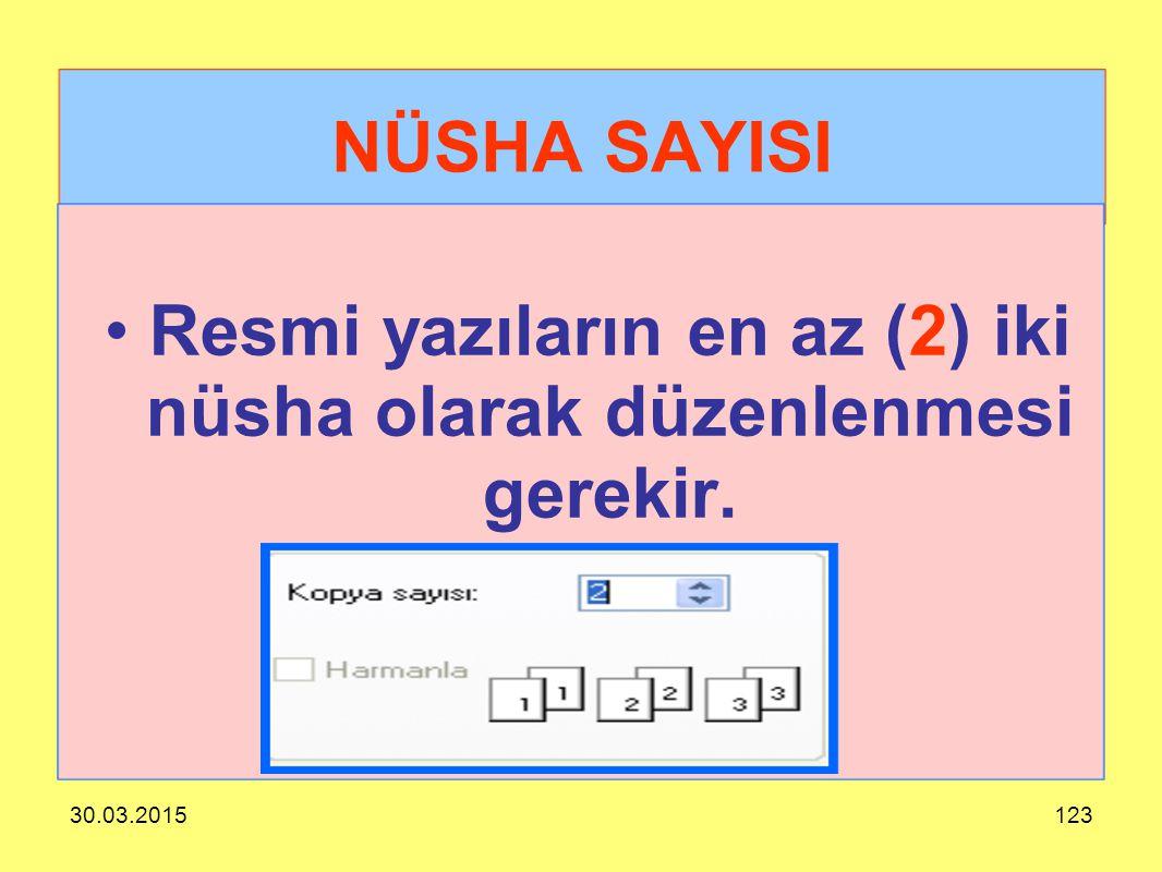 30.03.2015123 NÜSHA SAYISI Resmi yazıların en az (2) iki nüsha olarak düzenlenmesi gerekir.
