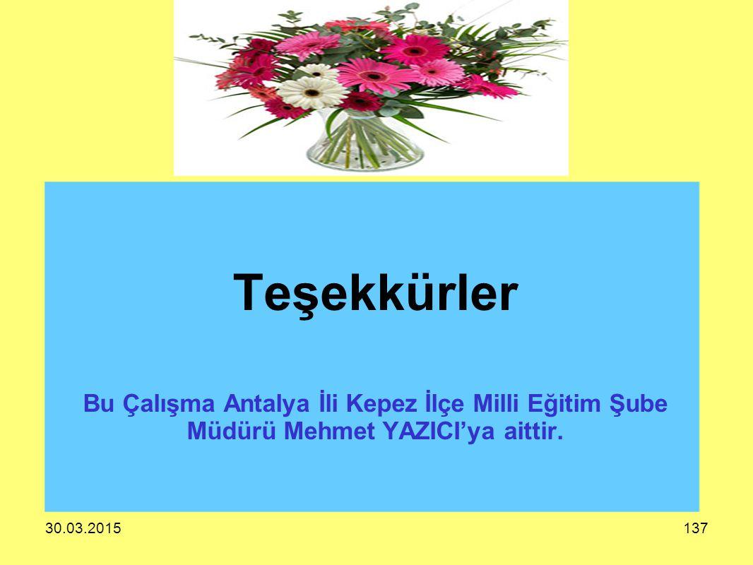 30.03.2015137 Teşekkürler Bu Çalışma Antalya İli Kepez İlçe Milli Eğitim Şube Müdürü Mehmet YAZICI'ya aittir.