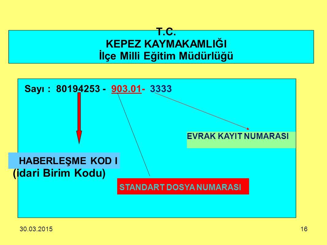 30.03.201516 T.C. KEPEZ KAYMAKAMLIĞI İlçe Milli Eğitim Müdürlüğü Sayı : 80194253 - 903.01- 3333 HABERLEŞME KOD I (idari Birim Kodu) STANDART DOSYA NUM