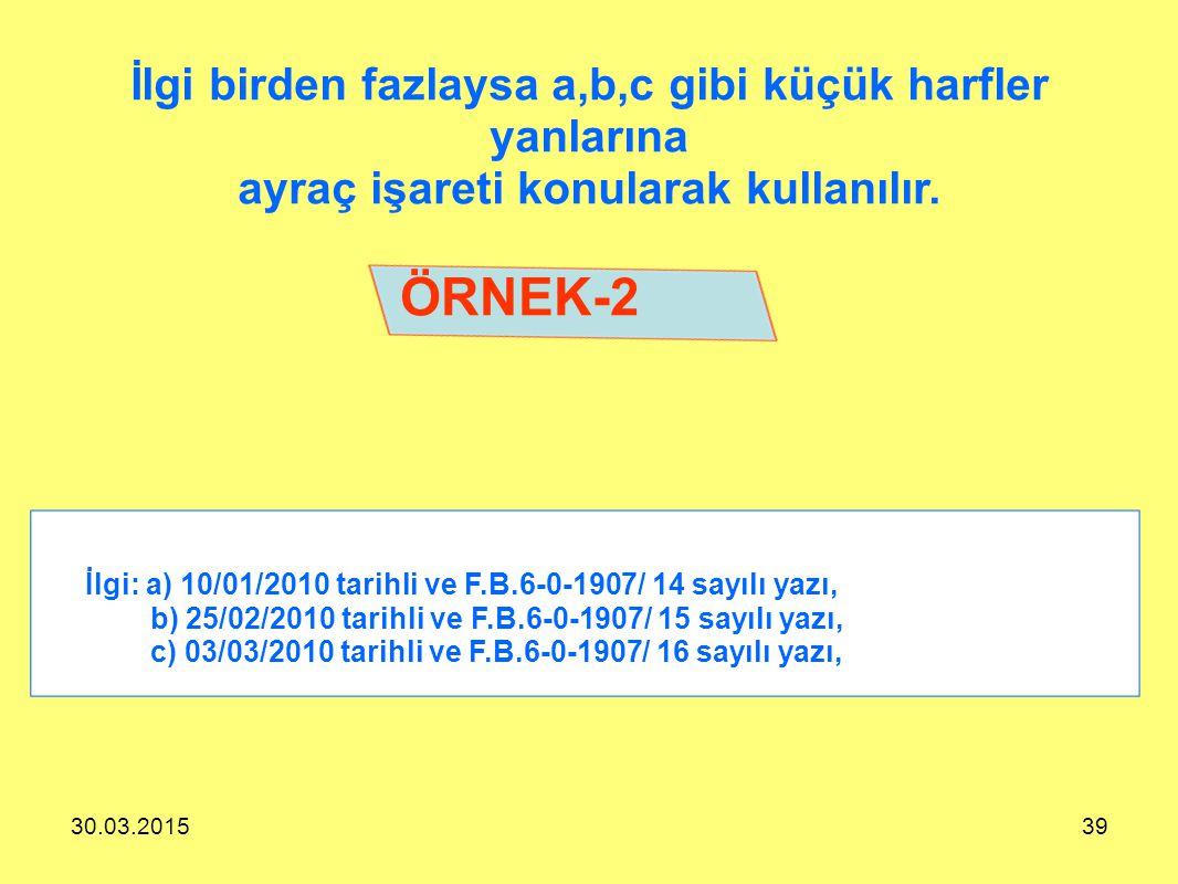 30.03.201539 ÖRNEK-2 İlgi: a) 10/01/2010 tarihli ve F.B.6-0-1907/ 14 sayılı yazı, b) 25/02/2010 tarihli ve F.B.6-0-1907/ 15 sayılı yazı, c) 03/03/2010