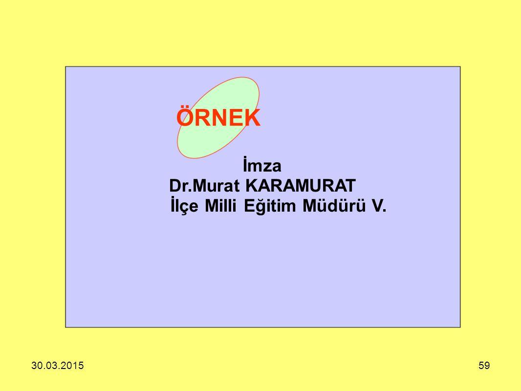 30.03.201559 İmza Dr.Murat KARAMURAT İlçe Milli Eğitim Müdürü V. ÖRNEK