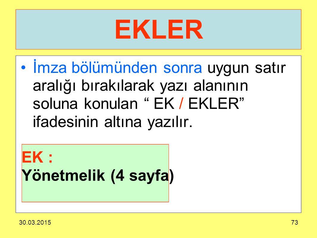 """30.03.201573 EKLER İmza bölümünden sonra uygun satır aralığı bırakılarak yazı alanının soluna konulan """" EK / EKLER"""" ifadesinin altına yazılır. EK : Yö"""