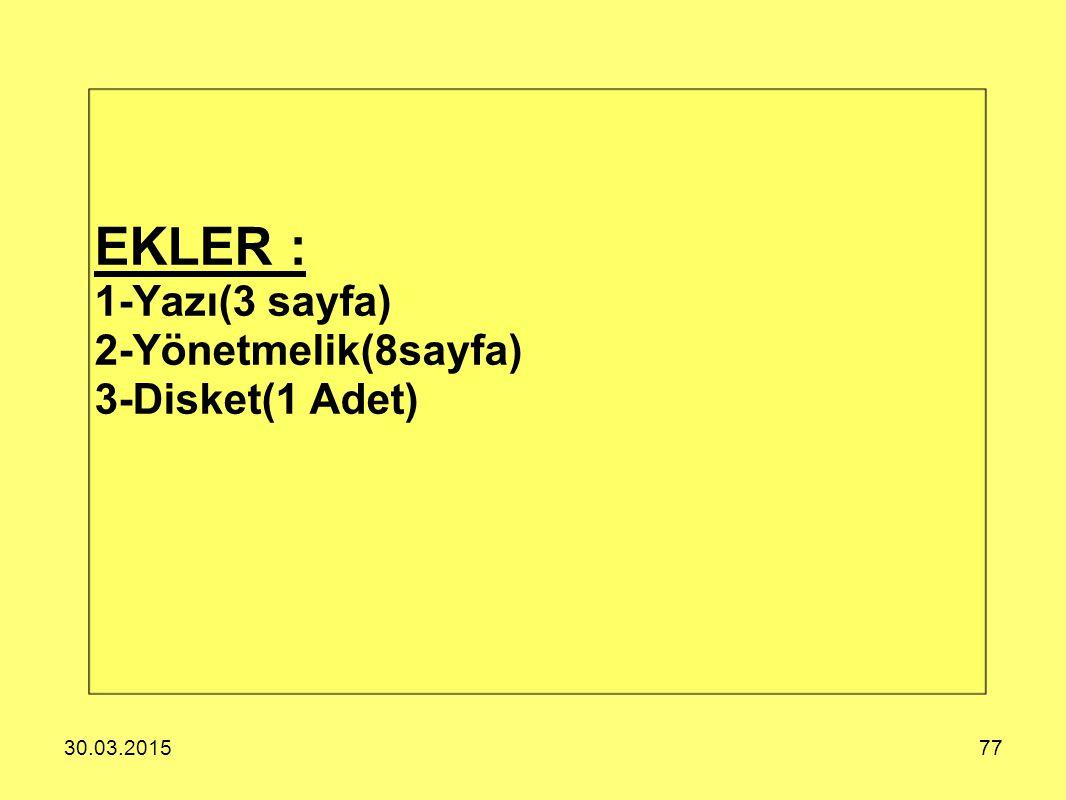 30.03.201577 EKLER : 1-Yazı(3 sayfa) 2-Yönetmelik(8sayfa) 3-Disket(1 Adet)