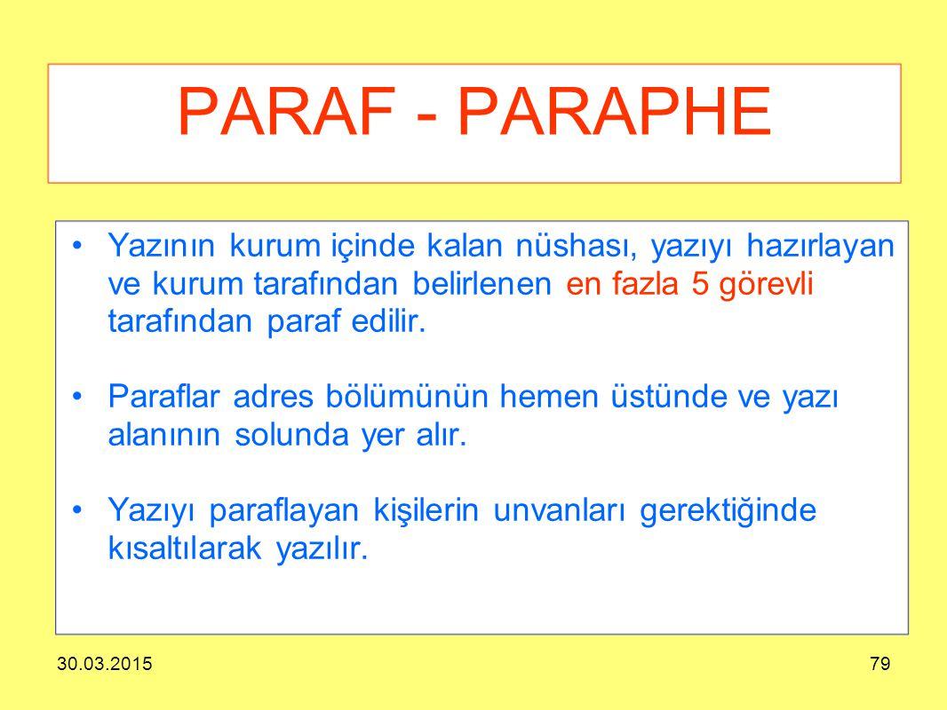 30.03.201579 PARAF - PARAPHE Yazının kurum içinde kalan nüshası, yazıyı hazırlayan ve kurum tarafından belirlenen en fazla 5 görevli tarafından paraf