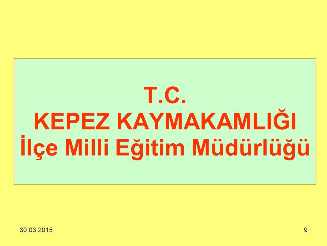 30.03.20159 T.C. KEPEZ KAYMAKAMLIĞI İlçe Milli Eğitim Müdürlüğü