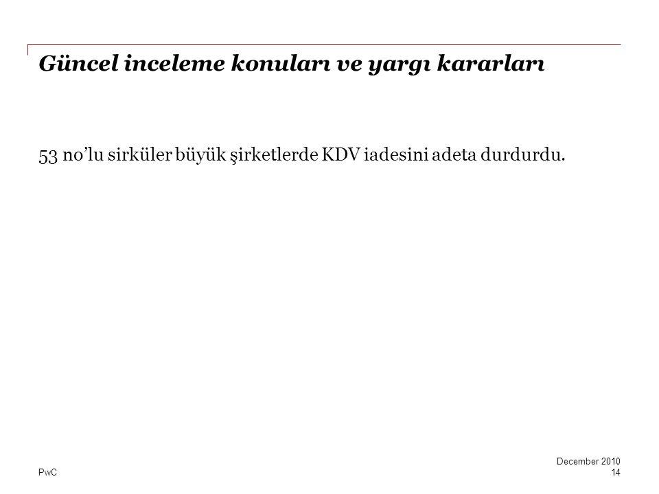 PwC Güncel inceleme konuları ve yargı kararları 53 no'lu sirküler büyük şirketlerde KDV iadesini adeta durdurdu. 14 December 2010